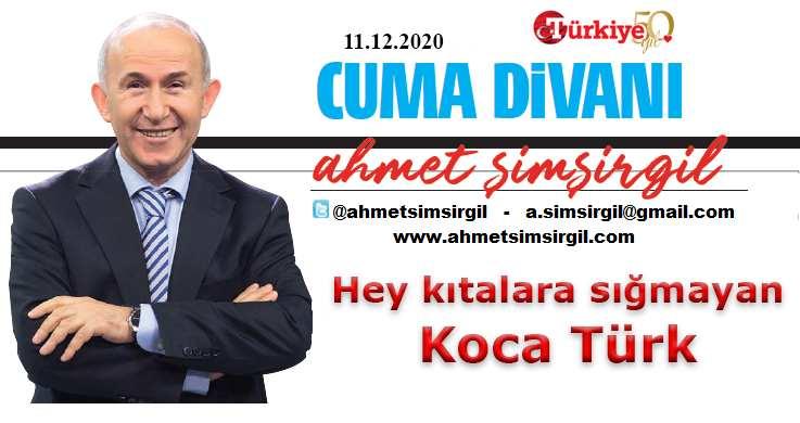 Hey kıtalara sığmayan Koca Türk!